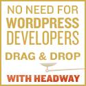 No Need For WordPress Developers  Drag & Drop With Headway